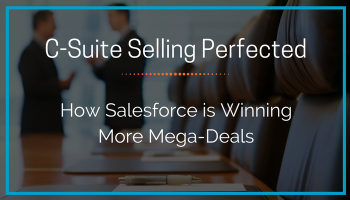 C-Suite Selling Perfected How Salesforce Is Winning Bigger Deals.png
