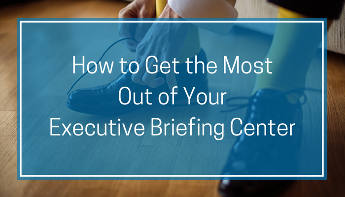 How to Get the Most Out of Your Executive Briefing Center (2)
