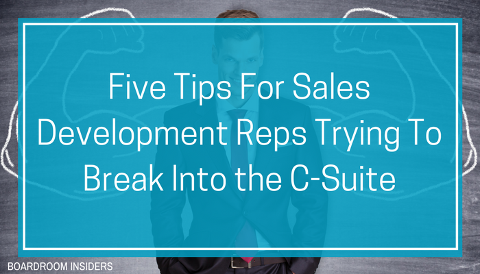 5 Tips for Sales Development Reps Trying To Break Into the C-Suite.png