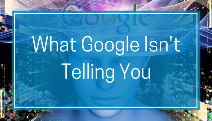 What Google Isn't Telling You