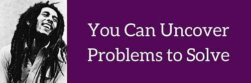 You Can Uncover Problems to Solve (1)